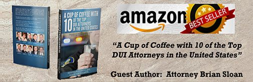 A Cup Of Coffee With 10 Of The Top DUI Attorneys In The United States - Guest Attorney Brian Sloan
